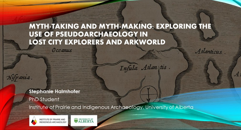 """Title slide from a presentation called, """"Myth-Taking and Myth-Making: Exploring The Use of Pseudoarchaeology in Lost City Explorers and Arkworld"""""""